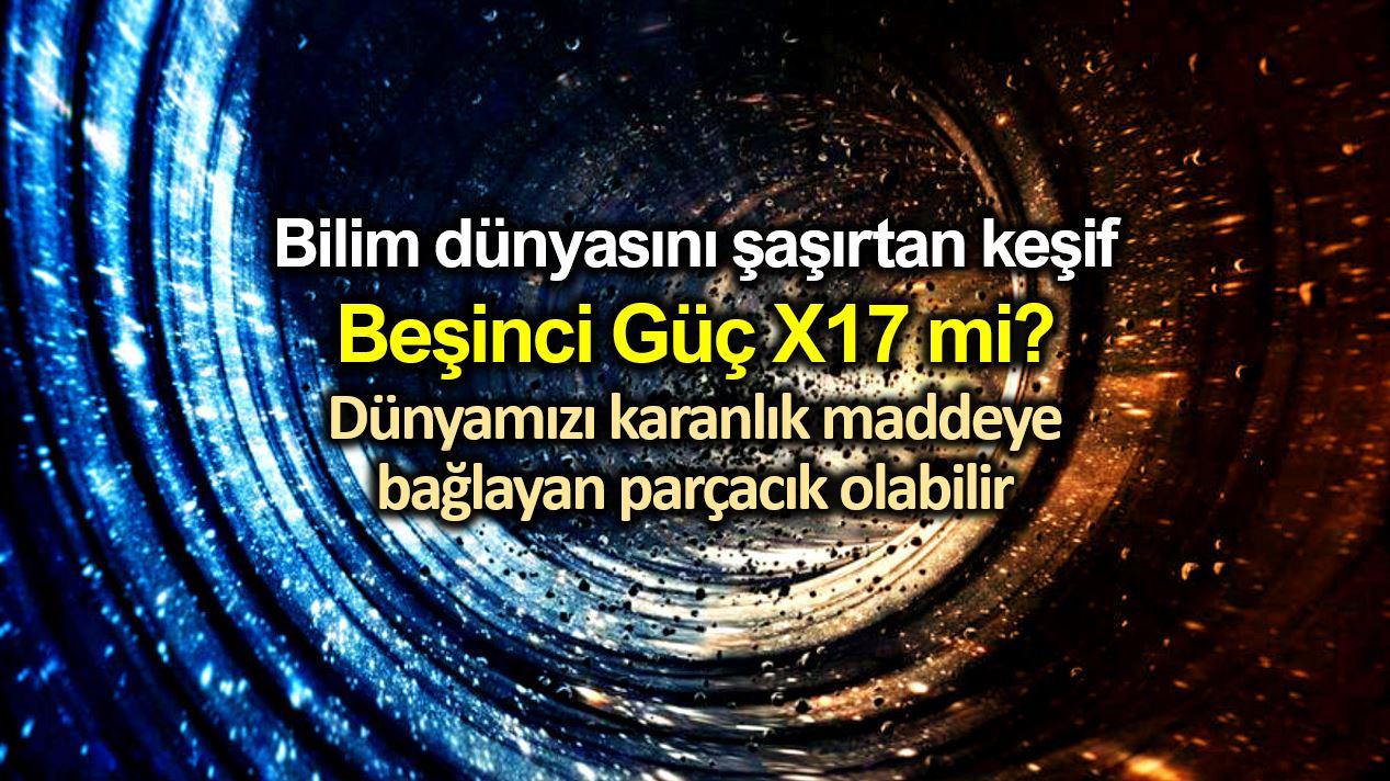 Beşinci güç keşfi: X17 parçacığı dünyayı karanlık maddeye bağlıyor olabilir