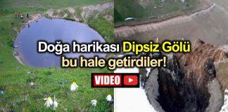 Doğa harikası Dipsiz Göl define arama bahanesi ve devlet izniyle yok edildi!