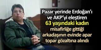 Pazarda AKP erdoğan eleştiren 63 yaşındaki Durdane Özselgin gözaltına alındı