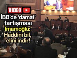 İBB Meclisi damat gerilimi - İmamoğlu: Haddini bil, elini de indir!