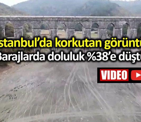İstanbul barajlarında su seviyesi yüzde 38 e düştü!