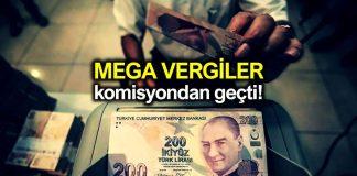 Mega vergiler komisyondan geçti: Devlet 6 milyar TL gelir elde edecek!