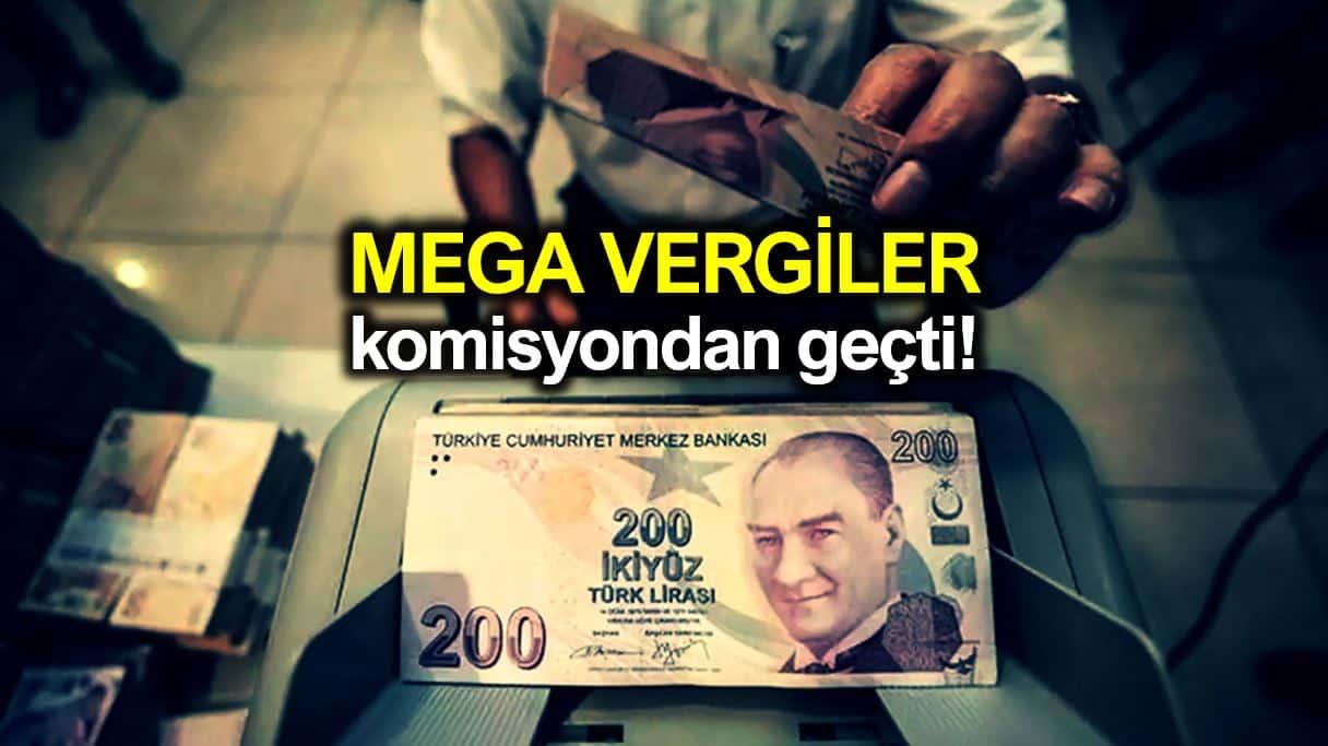 vergi paketi Mega vergiler komisyondan geçti: Devlet 6 milyar TL gelir elde edecek!