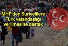 MHP Suriyeli sığınmacılara vatandaşlık verilmesine destek