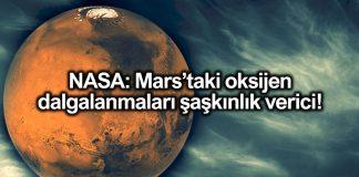 NASA: Mars ta oksijen dalgalanmaları şaşkınlık verici!