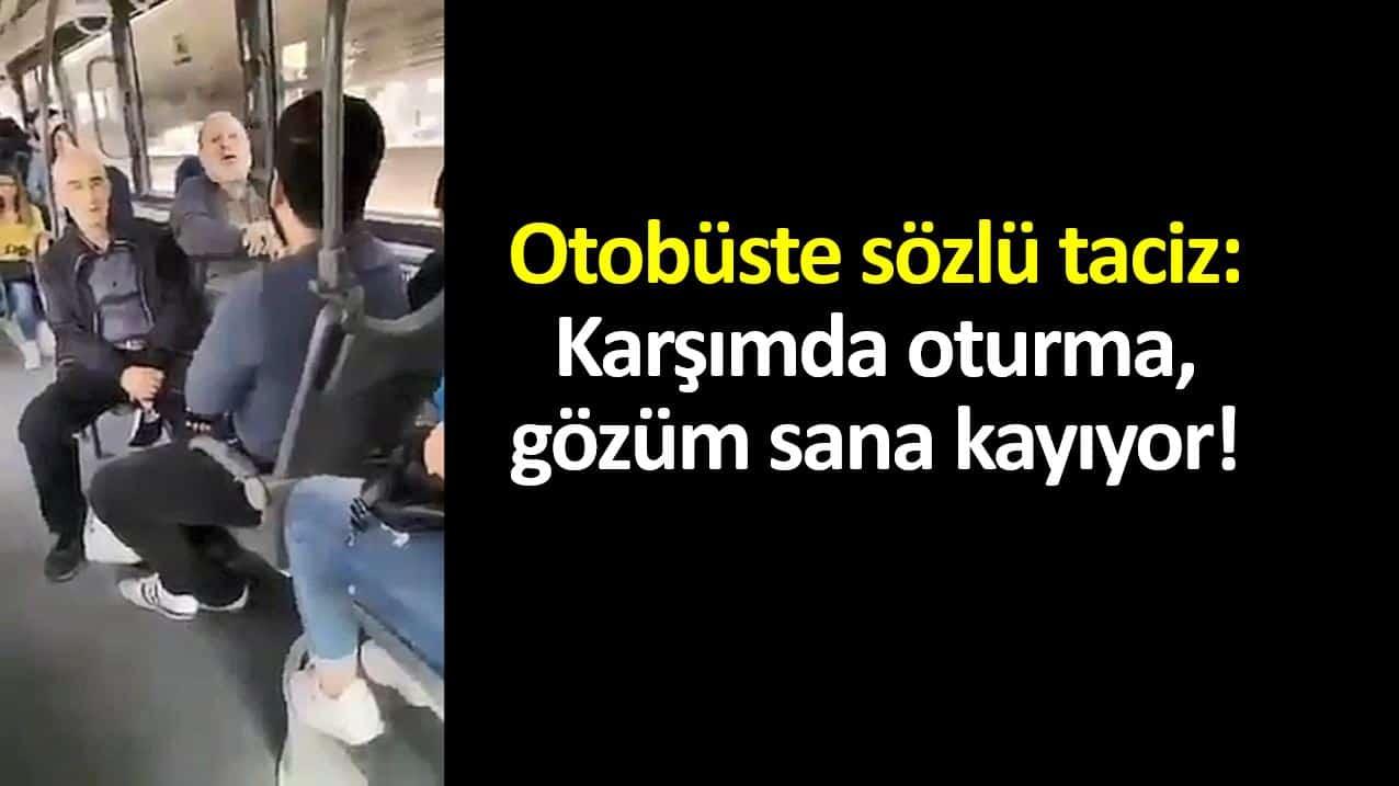 Otobüste sözlü taciz: Karşımda oturma, gözüm sana kayıyor!