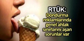 RTÜK: Dondurma reklamlarında genel ahlak sınırlarını aşan sorunlar var