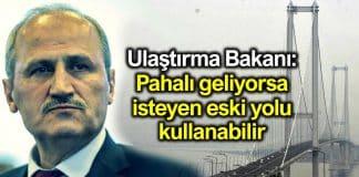 Ulaştırma Bakanı Cahit Turhan: Pahalı geliyorsa isteyen eski yolu kullanabilir