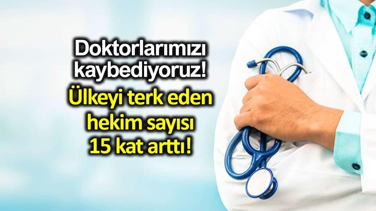 Yurt dışında çalışmak için Türkiye yi terk eden doktor sayısı 15 kat arttı!