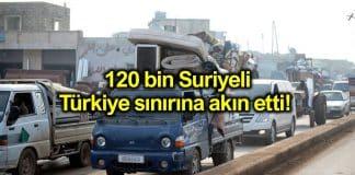 120 bin Suriyeli Türkiye sınırına akın etti!