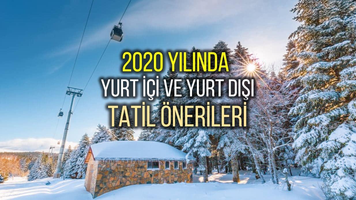 2020 yılı için yurt içi ve yurt dışı tatil önerileri