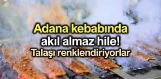 Adana kebabında akıl almaz hile: Talaşı renklendiriyorlar!