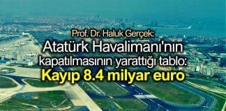 Atatürk Havalimanı kapatılmasının yarattığı tablo: Kayıp 8.4 milyar euro