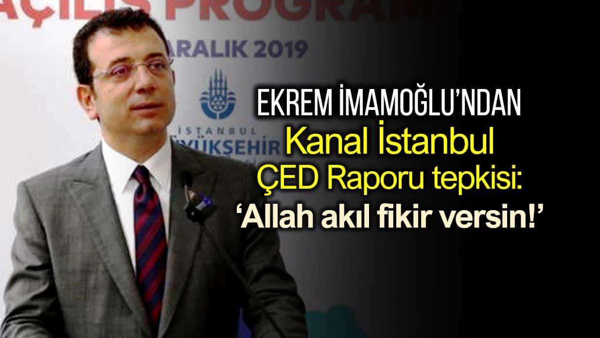 Ekrem İmamoğlu Kanal İstanbul ÇED raporu tepkisi