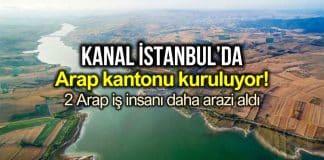 Kanal İstanbul da neredeyse bir Arap kantonu kuruluyor!