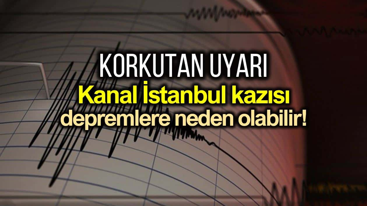 Kanal İstanbul kazısı fayları tetikleyerek depremlere neden olabilir!