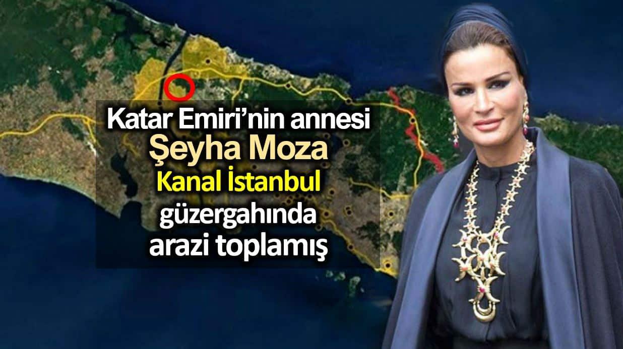 Katar Emiri annezi Şeyha Moza Kanal İstanbul güzergahında arazi almış