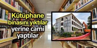 Malatya da halk kütüphanesini yıktılar, yerine cami yaptılar