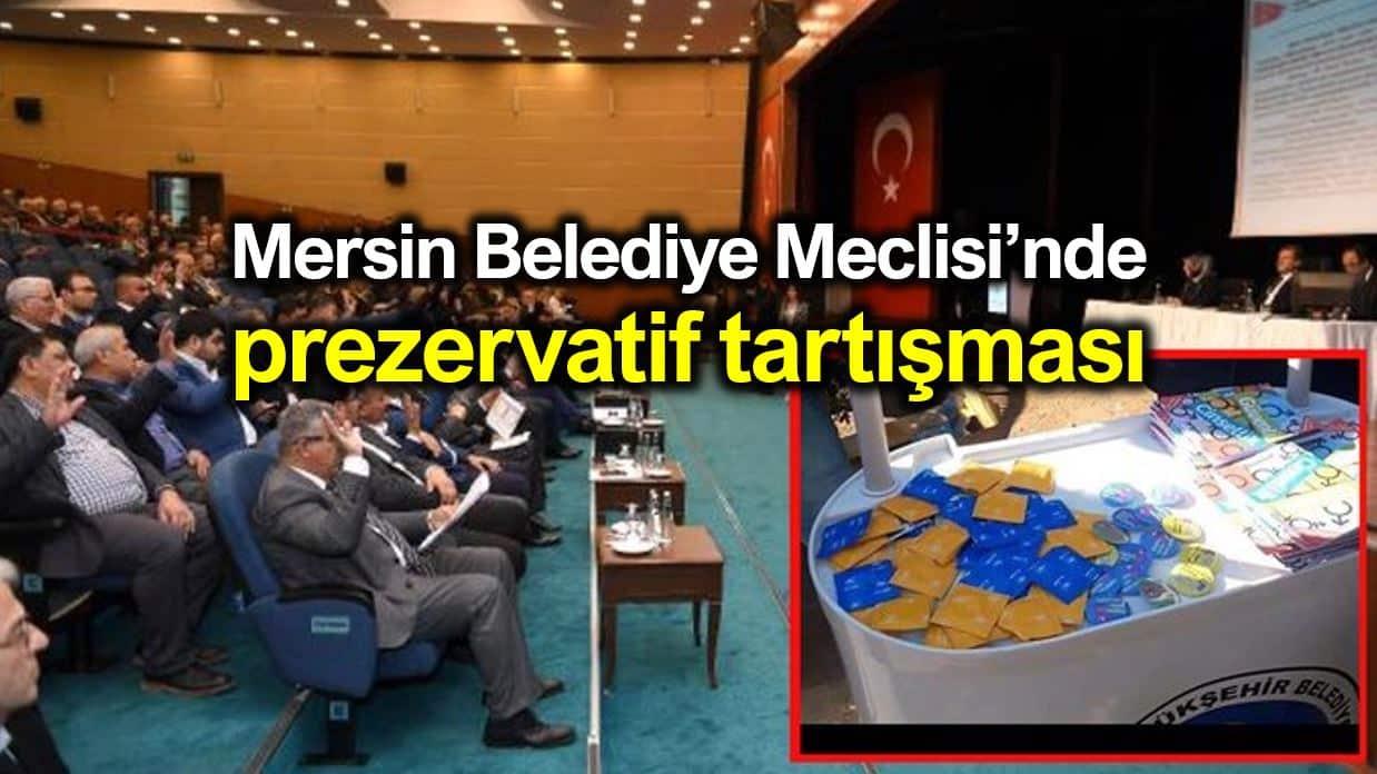 Mersin Belediye Meclisinde prezervatif tartışması