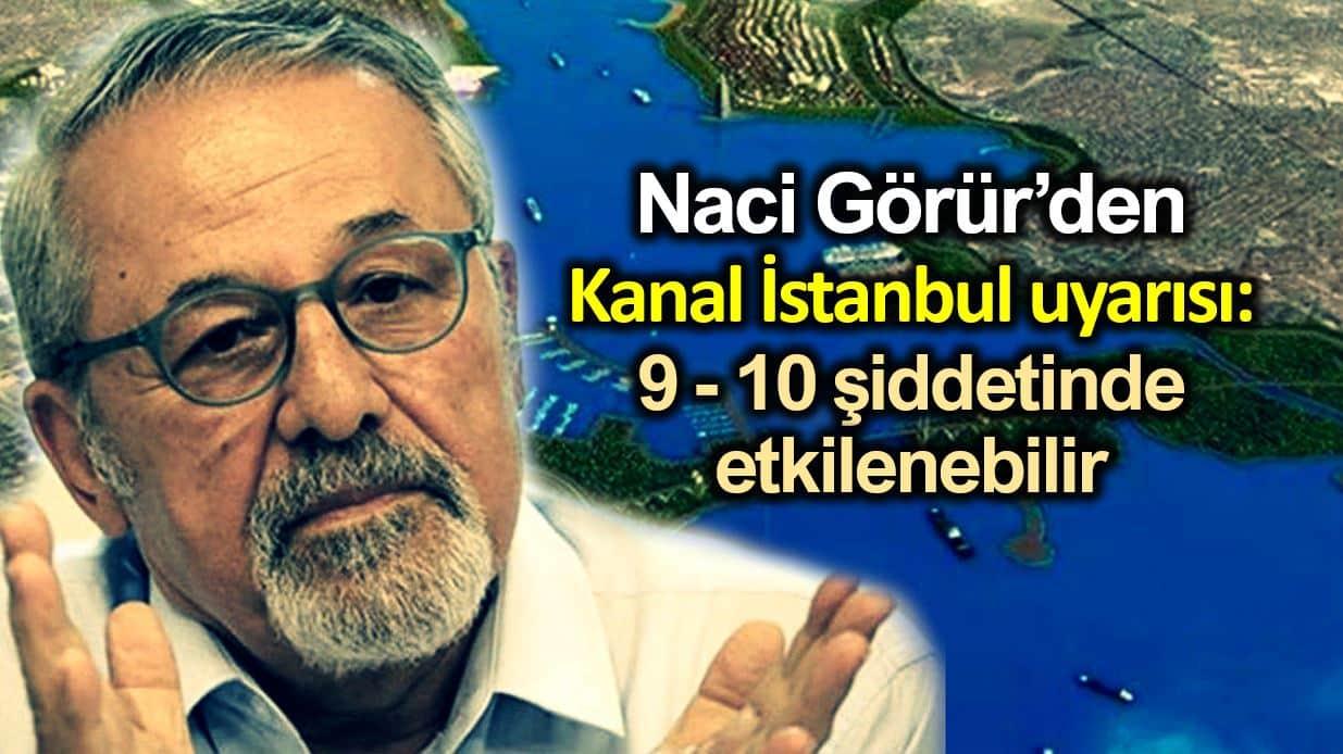 Naci Görür: Kanal İstanbul depremde 9-10 şiddetinde etkilenebilir