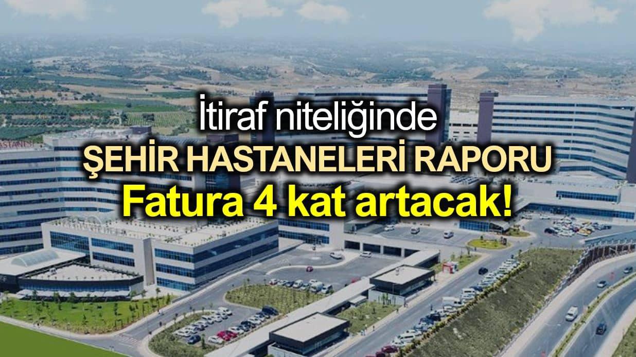 Şehir Hastaneleri raporu: Maliyetler 4 kat artacak!