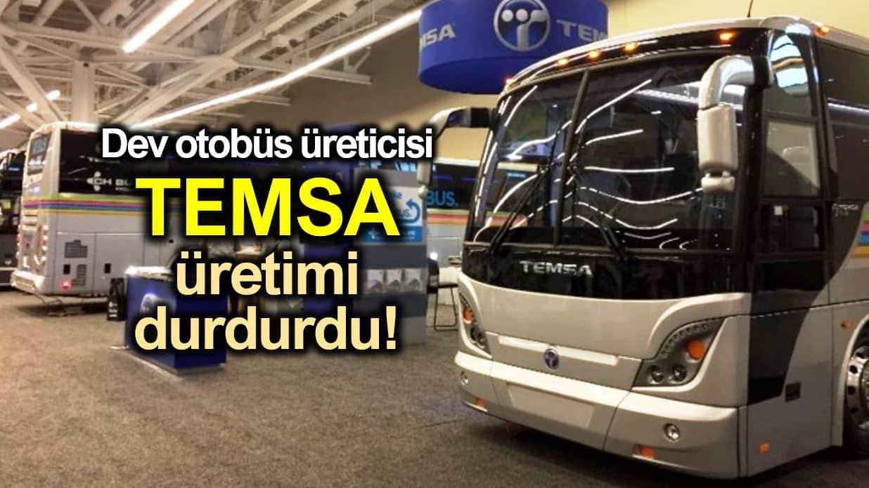 TEMSA ekonomik sıkıntıda: Otobüs üretimi durduruldu!