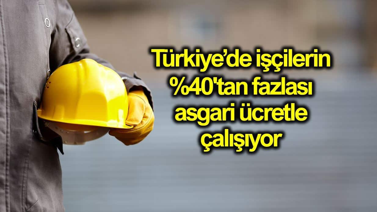 Türkiye de işçilerin yüzde 40 tan fazlası asgari ücret ile çalışıyor