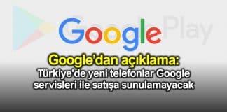 Türkiye de yeni telefonlar Google servisleri ile satışa sunulamayacak
