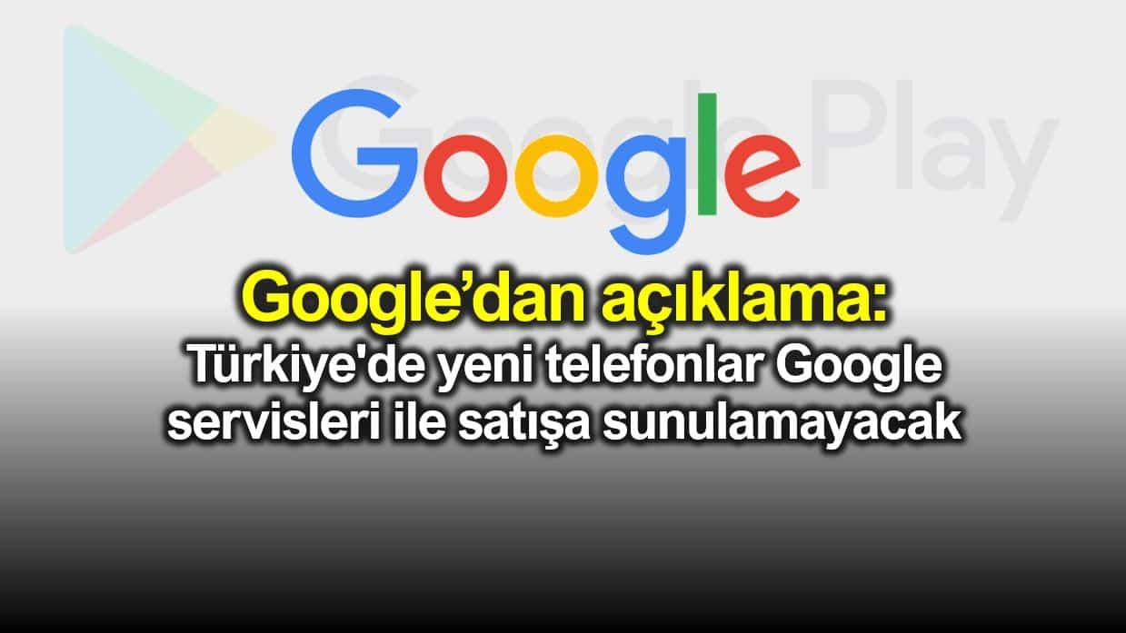 Türkiye de yeni çıkacak telefonlarda Google servisleri olmayacak!