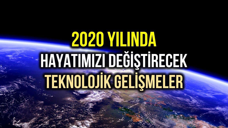 2020 yılında hayatımızı değiştirecek teknolojik yenilikler