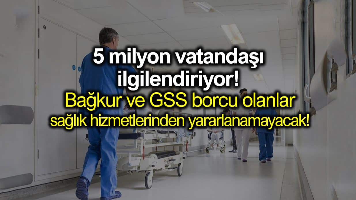 Bağ-Kur ve GSS borcu olanlar sağlık hizmetinden yararlanamayacak
