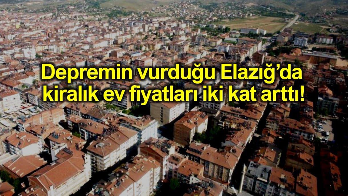 Elazığ depremden sonra kiralar 2 katına çıktı: 700 lira olan daireye şimdi 1500 TL istiyorlar
