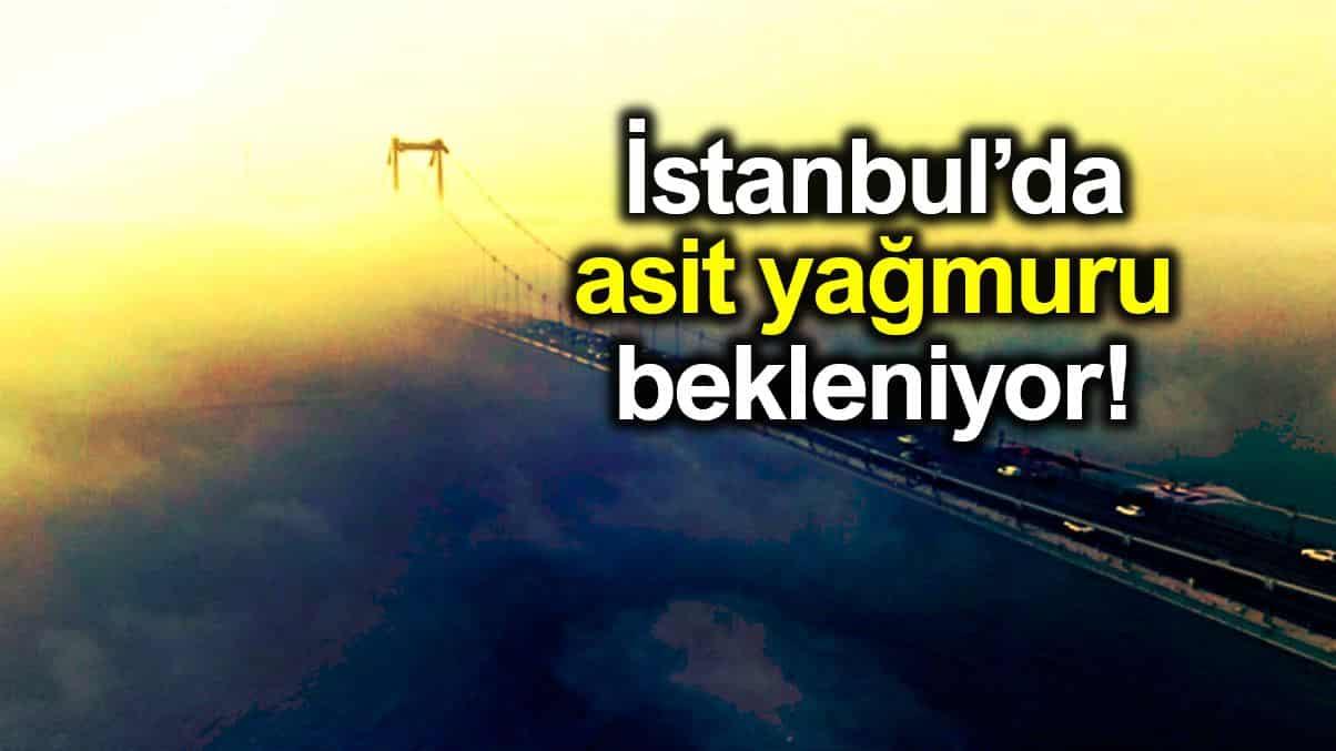 İstanbul asit yağmuru bekleniyor: Hava kirliliği kritik seviyede!
