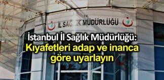 İstanbul İl Sağlık Müdürlüğü: Kıyafetleri adap ve inanca göre uyarlayın