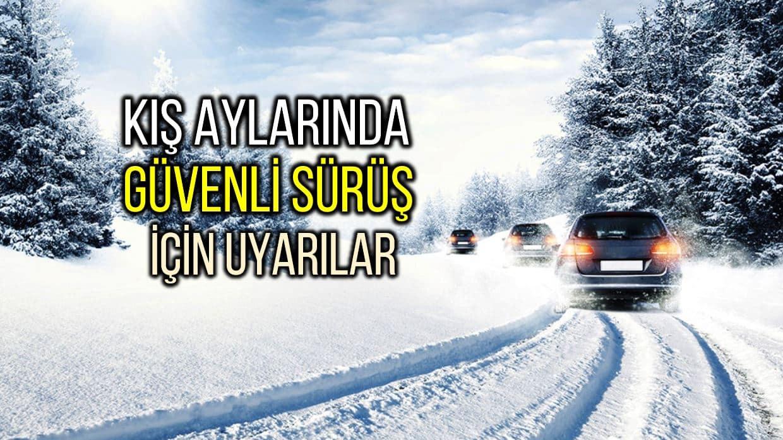 Kış aylarında güvenli sürüş için bu uyarılara dikkat!