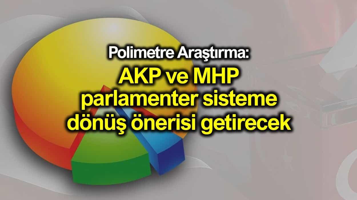 Polimetre: AKP ve MHP parlamenter sisteme dönüş önerisi getirecek