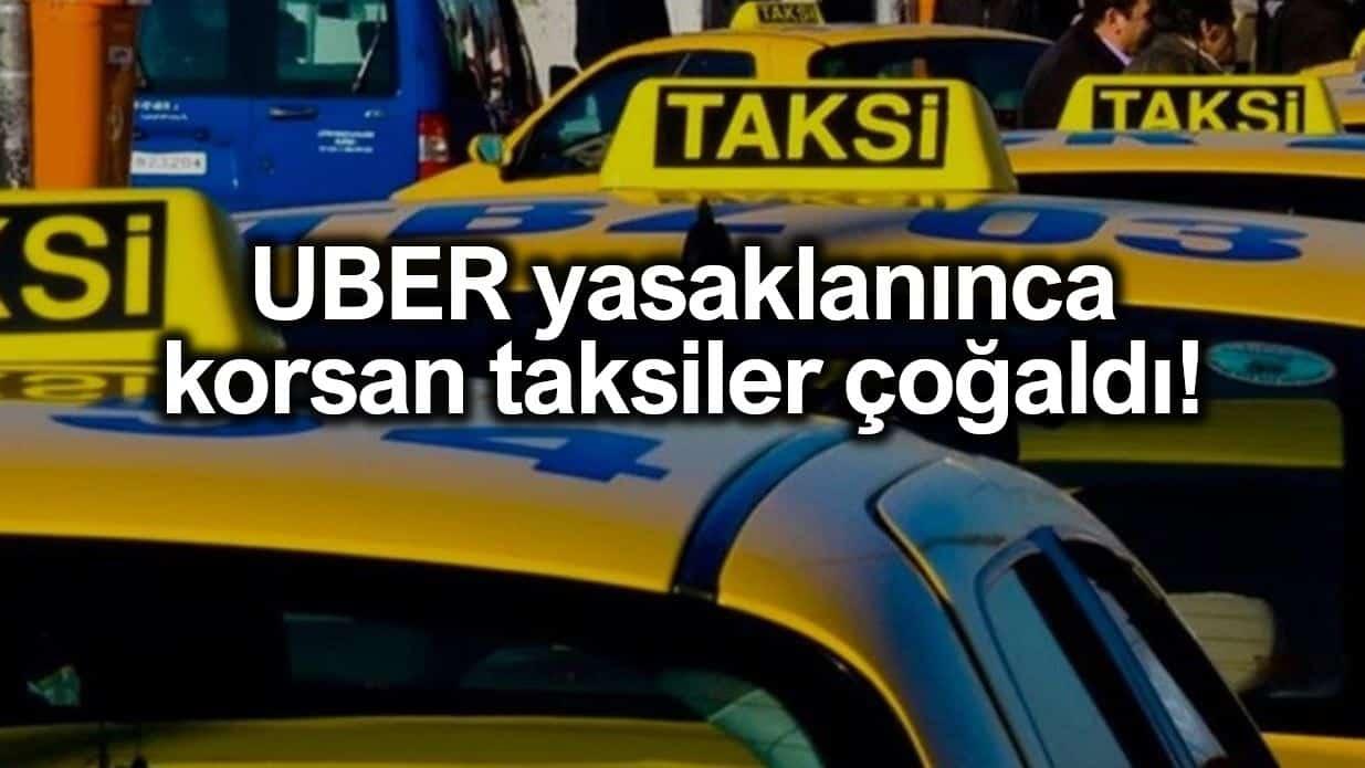UBER uygulamasının yerini korsan taksiler doldurdu!
