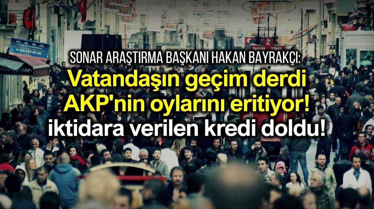 sonar araştırma hakan bayrakçı Vatandaşın geçim derdi AKP nin oylarını eritiyor; iktidara verilen kredi doldu