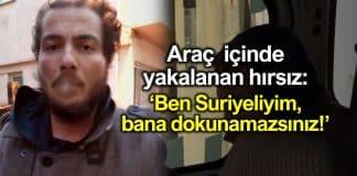 Otomobilin içinde yakalanan hırsız: Ben Suriyeliyim, bana dokunamazsınız