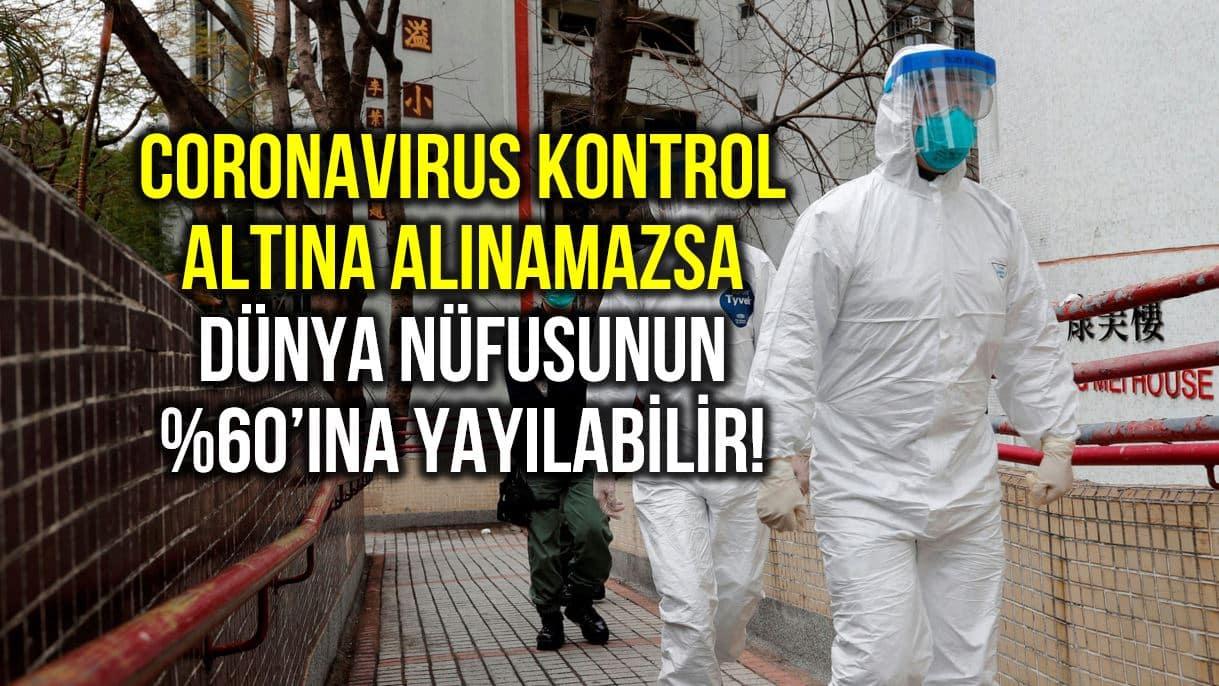 Coronavirus kontrol edilemezse dünya nüfusunun yüzde 60 ına yayılabilir!