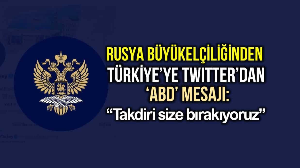 Rusya Büyükelçiliği nden Türkiye ye twitter ABD mesajı: Takdiri size bırakıyoruz