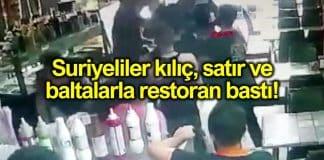 Suriyeliler kılıç, balta, satırlarla Suriyelilerin işlettiği restoranı bastı!
