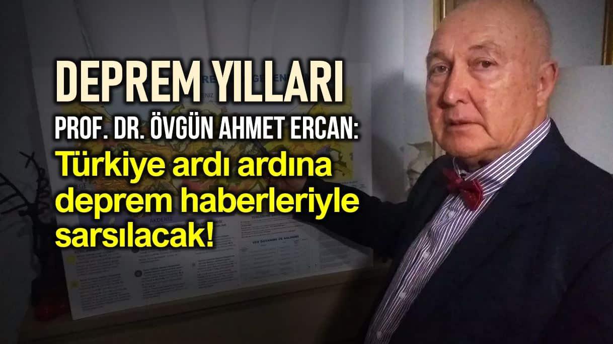 Türkiye deprem yılları yaşıyor: Art arda deprem haberleriyle sarsılacak! övgün ahmet ercan