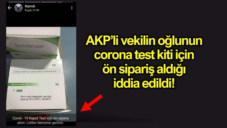 AKP vekil İsmail Tamer oğlu Namık Tamer corona testi için ön sipariş aldığı iddia edildi