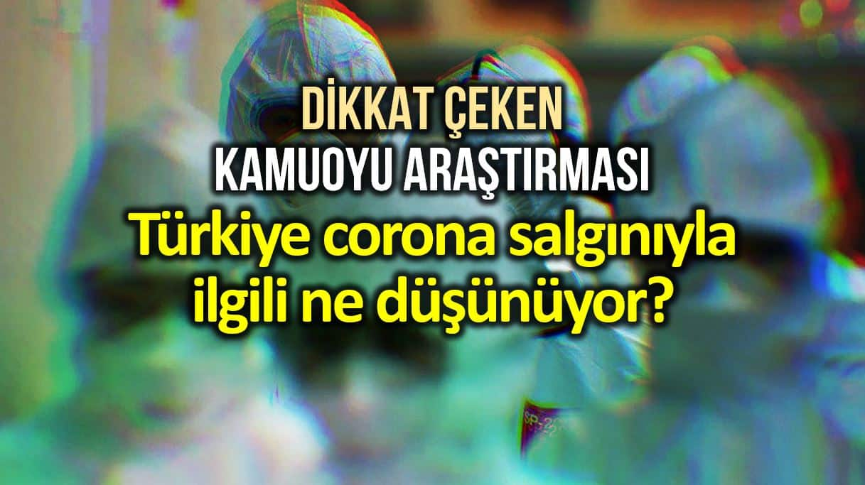 Araştırma: Türkiye corona virüsü ile ilgili ne düşünüyor?