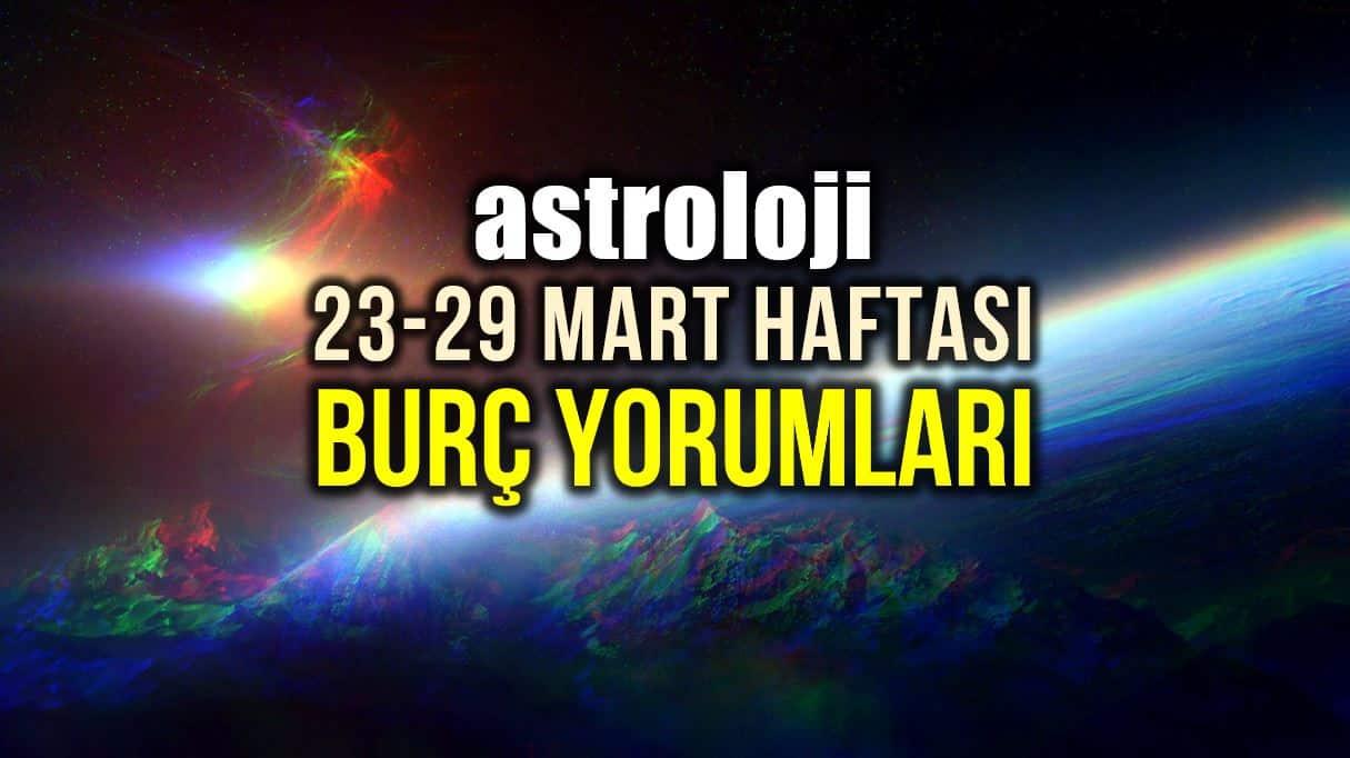 Astroloji: 23 - 29 Mart 2020 haftalık burç yorumları burçlar
