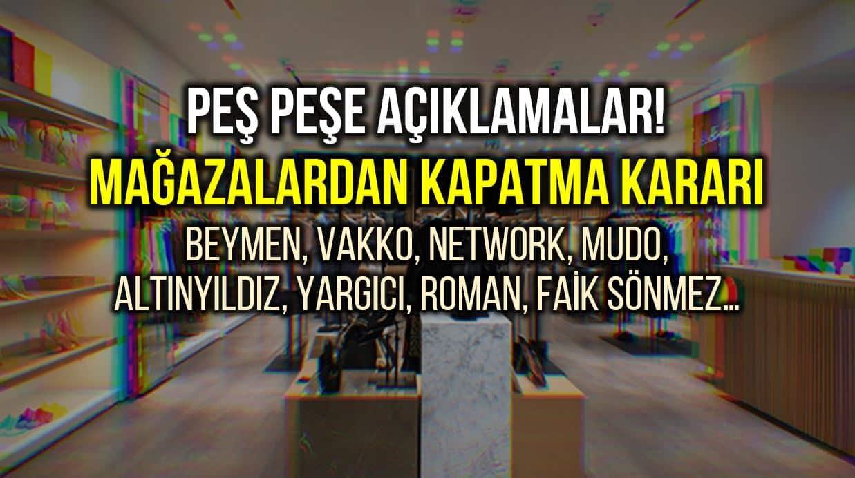 Beymen, Network, Altınyıldız, Yargıcı, Roman, Faik Sönmez mağazalarını kapatma kararı aldı!