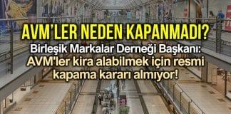 BMD Başkanı: AVM ler kira alabilmek için resmi kapama kararı almıyor!