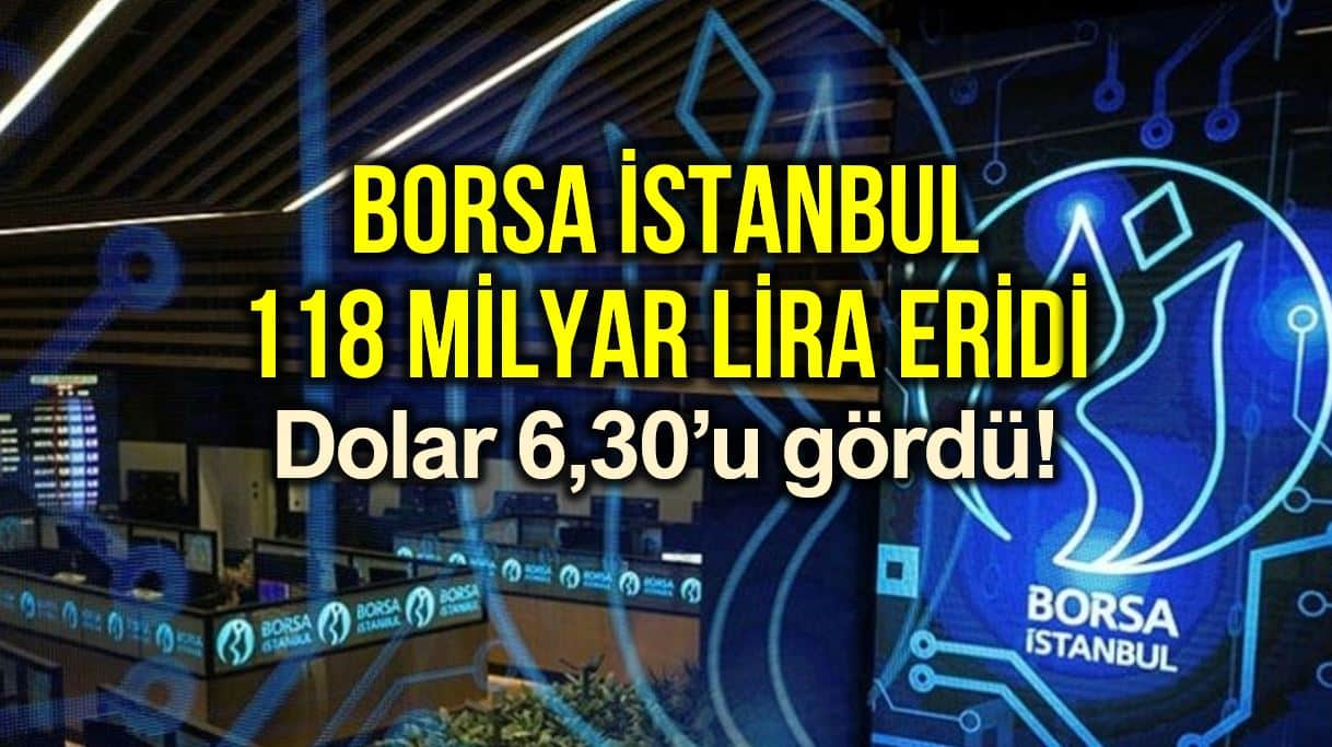 Borsa İstanbul 4 günde 118 milyar lira eridi, Dolar/TL 6,30 u gördü!