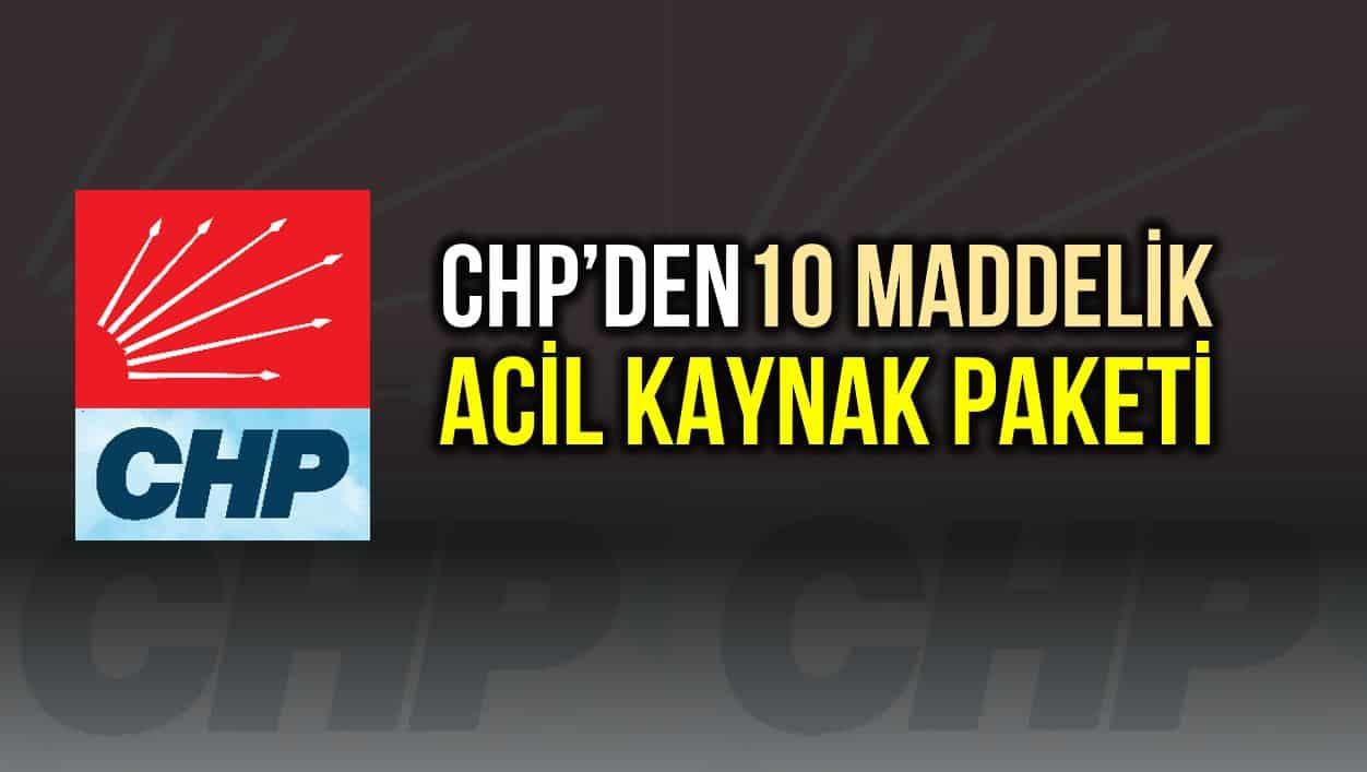 CHP den 10 maddelik acil kaynak paketi paylaşıldı!